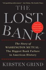 The Lost Bank : The Story of Washington Mutual-The Biggest Bank Failure in American History - Kirsten Grind