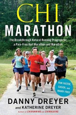 Chi Marathon : The Breakthrough Natural Running Program for a Pain-Free Half Marathon and Marathon - Danny Dreyer