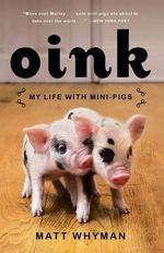 Oink : My Life with Mini-Pigs - Matt Whyman