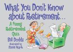 What You Don't Know about Retirement : A Funny Retirement Quiz - Bill Dodds