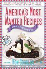 America's Most Wanted Recipes: Just Desserts : Sweet Indulgences from Your Family's Favorite Restaurants - Ron Douglas