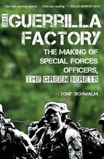 The Guerilla Factory : The Making of Special Forces Officers, the Green Berets - Tony Schwalm