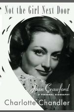 Not the Girl Next Door : Joan Crawford, a Personal Biography - Charlotte Chandler