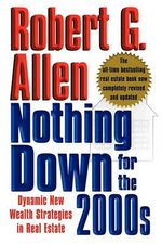 Nothing Down for the 2000s : Dynamic New Wealth Strategies in Real Estate - Robert G Allen