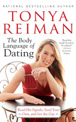 The Body Language of Dating : Read His Signals, Send Your Own, and Get the Guy - Tonya Reiman