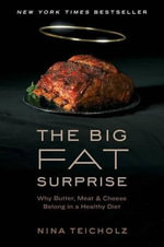 The Big Fat Surprise : Why Butter, Meat and Cheese Belong in a Healthy Diet - Nina Teicholtz