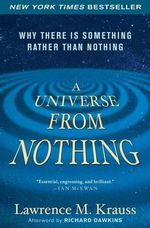 A Universe from Nothing : Why There Is Something Rather Than Nothing - Lawrence M Krauss