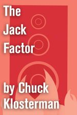 The Jack Factor : An Excerpt from Fargo Rock City - Chuck Klosterman