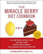 The Miracle Berry Diet Cookbook - Homaro Cantu