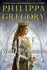 The White Princess : Cousins' War Series  : Book 5  - Philippa Gregory