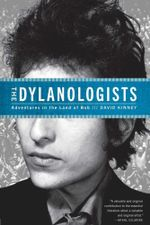 The Dylanologists : Adventures in the Land of Bob - David Kinney