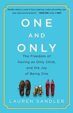 One and Only : The Freedom of Having an Only Child, and the Joy of Being One - Lauren Sandler