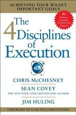 The 4 Disciplines of Execution : Achieving Your Wildly Important Goals - Chris McChesney