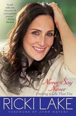 Never Say Never : Finding a Life That Fits - Ricki Lake