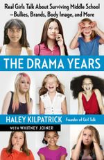 The Drama Years : Real Girls Talk About Surviving Middle School -- Bullies, Brands, Body Image, and More - Haley Kilpatrick