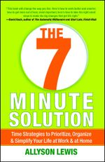 The 7 Minute Solution : Creating a Life with Meaning 7 Minutes at a Time - Allyson Lewis