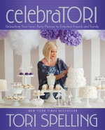 Celebratori : Unleashing Your Inner Party Planner to Entertain Friends and Family - Tori Spelling