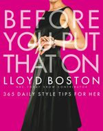 Before You Put That On : 365 Daily Style Tips for Her - Lloyd Boston