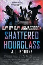 Day by Day Armageddon : Shattered Hourglass - J. L. Bourne