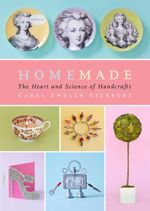 Homemade : The Heart and Science of Handcrafts - Carol Endler Sterbenz