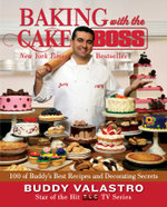 Baking with the Cake Boss : 100 of Buddy's Best Recipes and Decorating Secrets - Buddy Valastro