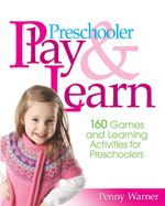 Preschooler Play & Learn : 160 Games and Learning Activities for Preschoolers - Penny Warner