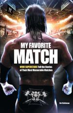 My Favorite Match : WWE Superstars Tell the Stories of Their Most Memorable Matches - Jon Robinson