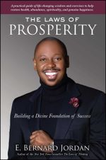 The Laws of Prosperity : Building a Divine Foundation of Success - E. Bernard Jordan