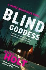 Blind Goddess : A Hanne Wilhelmsen Novel - Anne Holt