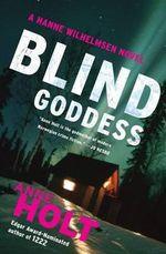 Blind Goddess : A Hanne Wilhelmsen Novel - Anne Holt