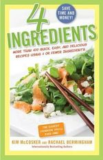 4 Ingredients : More Than 400 Quick, Easy, and Delicious Recipes Using 4 or Fewer Ingredients - Kim McCosker