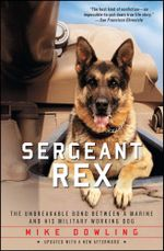 Sergeant Rex : The Unbreakable Bond Between a Marine and His Military Working Dog - Mike Dowling