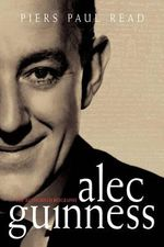 Alec Guinness : The Authorised Biography - Piers Paul Read