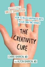The Creativity Cure : A Do-It-Yourself Prescription for Happiness - Carrie Barron