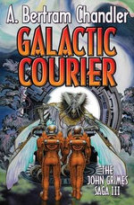 Galactic Courier : The John Grimes Saga - A. Bertram Chandler