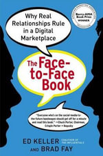The Face-To-Face Book : Why Real Relationships Rule in a Digital Marketplace - Ed Keller