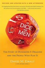 Of Dice and Men : The Story of Dungeons & Dragons and the People Who Play It - David M. Ewalt