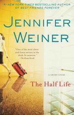 The Half Life : An eShort Story - Jennifer Weiner