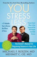 You: Stress Less : The Owner's Manual for Regaining Balance in Your Life - Michael F Roizen