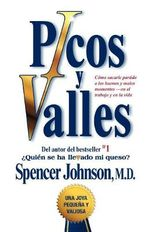 Picos y Valles (Peaks and Valleys; Spanish Edition : Como Sacarle Partido a Los Buenos y Malos Momentos - M D Spencer Johnson