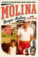 Molina : The Story of the Father Who Raised an Unlikely Baseball Dynasty - Bengie Molina