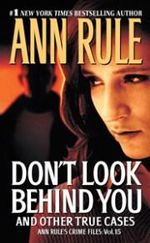 Don't Look Behind You : And Other True Cases Ann Rule's Crime Files - Ann Rule