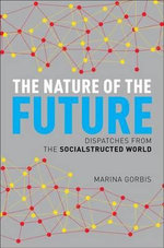 The Nature of the Future : Dispatches from the Socialstructed World - Marina Gorbis