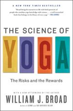 The Science of Yoga : The Risks and the Rewards - William J Broad