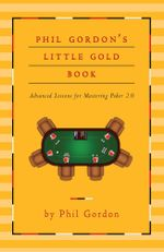 Phil Gordon's Little Gold Book : Advanced Lessons for Mastering Poker 2.0 - Phil Gordon