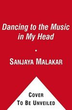 Dancing to the Music in My Head : Memoirs of the People's Idol - Sanjaya Malakar