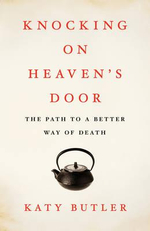 Knocking on Heaven's Door : The Path to a Better Way of Death - Katy Noura Butler