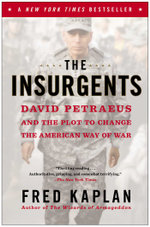 The Insurgents : David Petraeus and the Plot to Change the American Way of War - Fred Kaplan