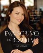 Eva Scrivo on Beauty : The Tools, Techniques, and Insider Knowledge Every - Eva Scrivo