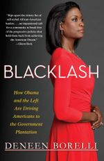 Blacklash : How Obama and the Left Are Driving Americans to the Government Plantation - Deneen Borelli